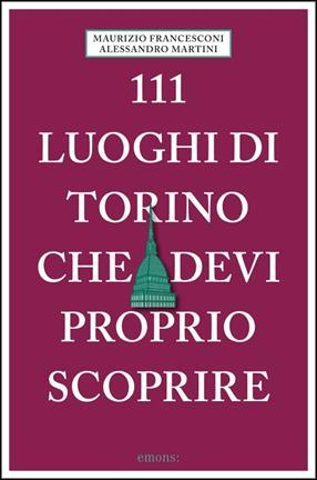 """Housing Giulia In """"111 Luoghi Di Torino Che Devi Proprio Scoprire"""" – Di Maurizio Francesconi E Alessandro Martini"""